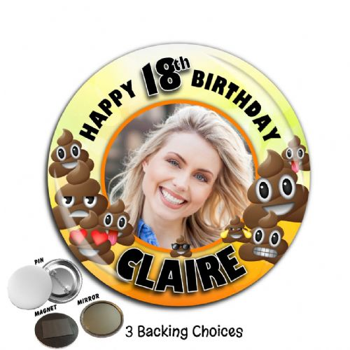 Large 75mm Personalised EMOJI POO Happy Birthday PHOTO Badge N7 (Pin / Magnet / Mirror Backing)